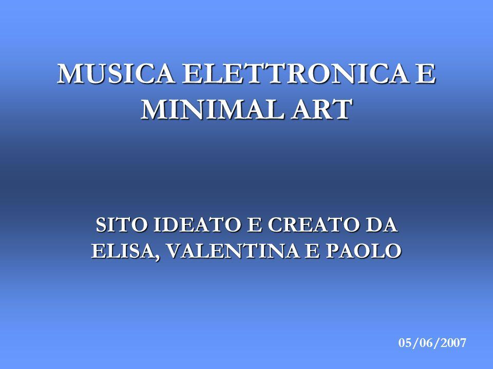 MUSICA ELETTRONICA E MINIMAL ART SITO IDEATO E CREATO DA ELISA, VALENTINA E PAOLO 05/06/2007