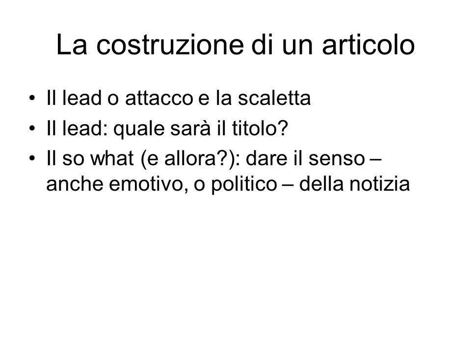 La costruzione di un articolo Il lead o attacco e la scaletta Il lead: quale sarà il titolo.