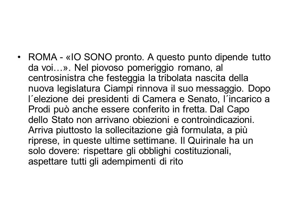 ROMA - «IO SONO pronto. A questo punto dipende tutto da voi…».
