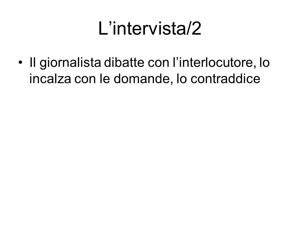 Lintervista/2 Il giornalista dibatte con linterlocutore, lo incalza con le domande, lo contraddice