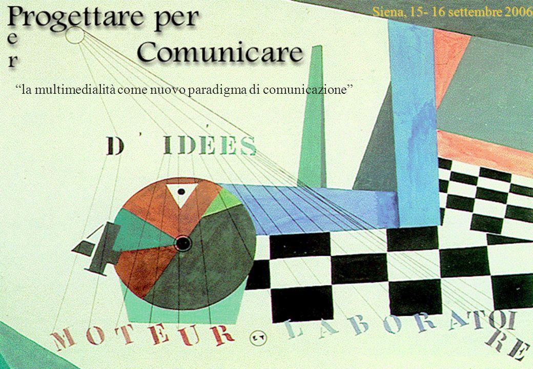 Siena, 15- 16 settembre 2006 la multimedialità come nuovo paradigma di comunicazione