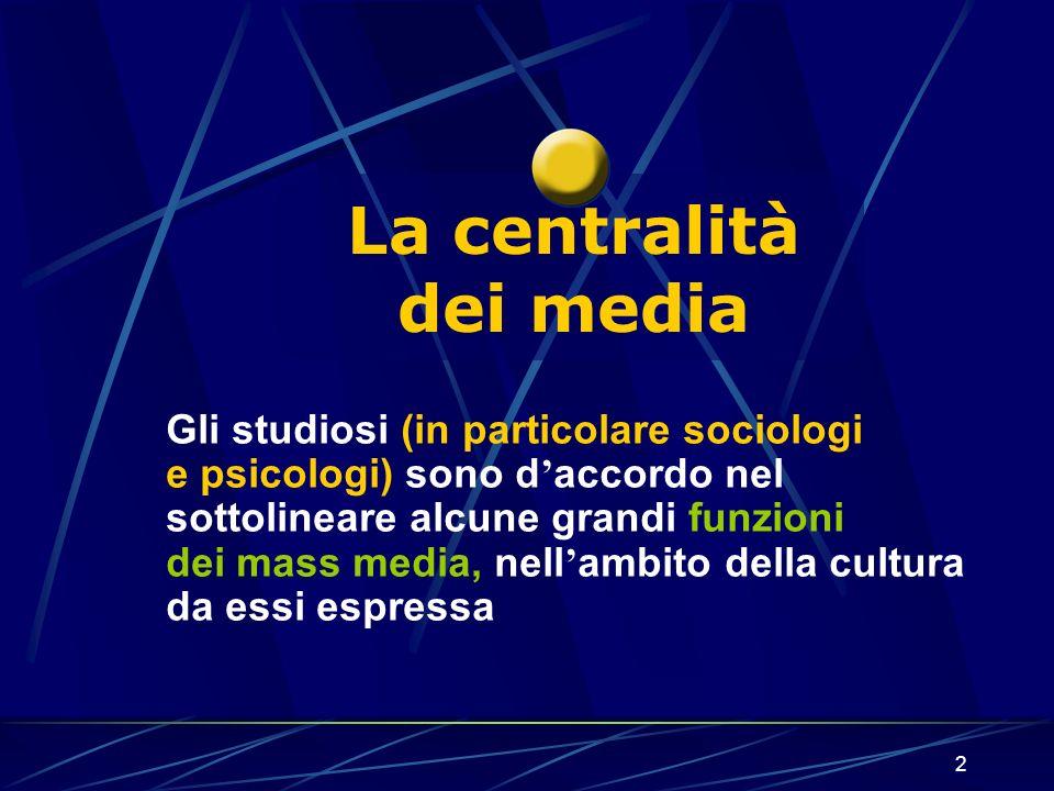 2 Gli studiosi (in particolare sociologi e psicologi) sono d accordo nel sottolineare alcune grandi funzioni dei mass media, nell ambito della cultura