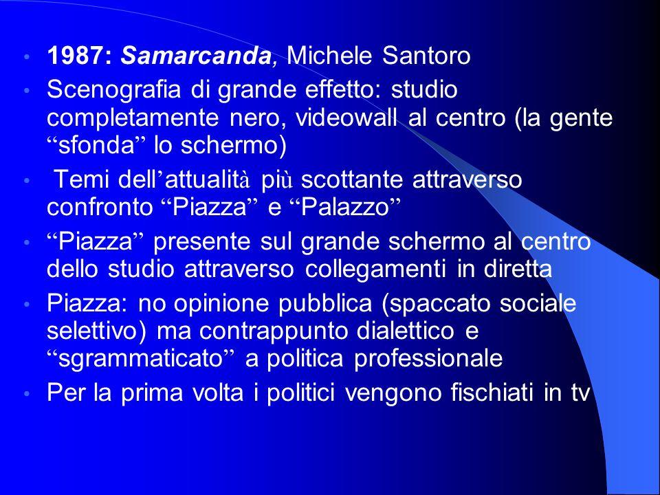 1987: Samarcanda, Michele Santoro Scenografia di grande effetto: studio completamente nero, videowall al centro (la gente sfonda lo schermo) Temi dell