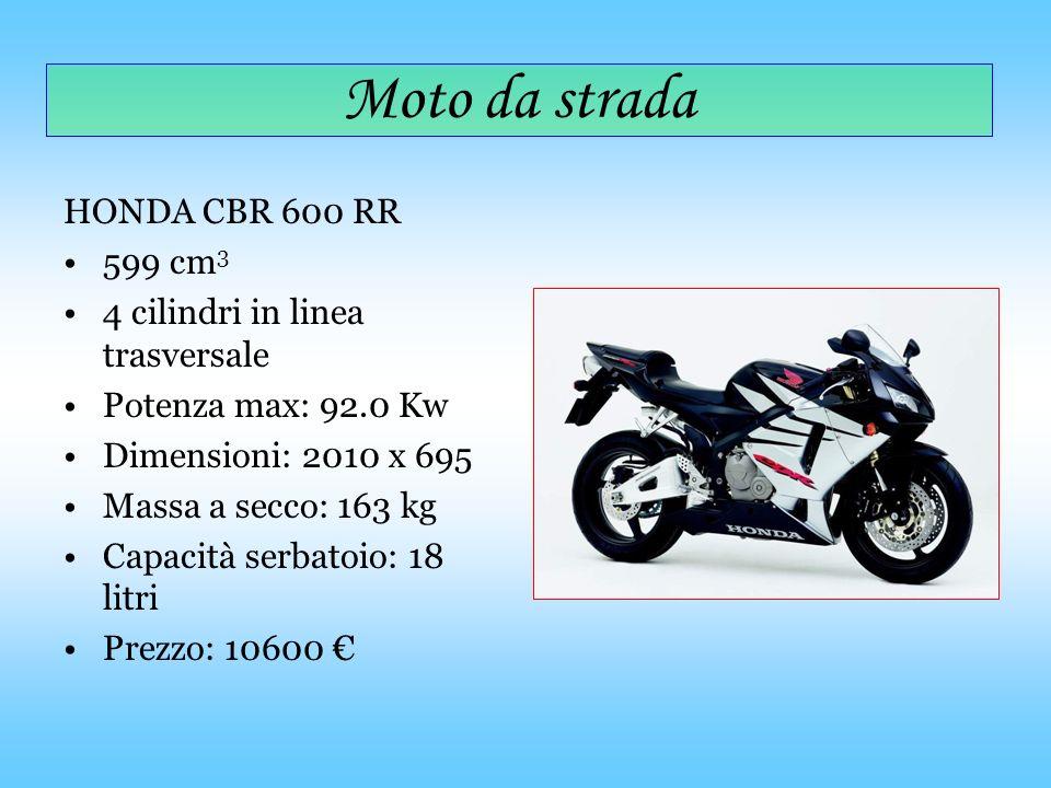 HONDA CBR 600 RR 599 cm 3 4 cilindri in linea trasversale Potenza max: 92.0 Kw Dimensioni: 2010 x 695 Massa a secco: 163 kg Capacità serbatoio: 18 lit