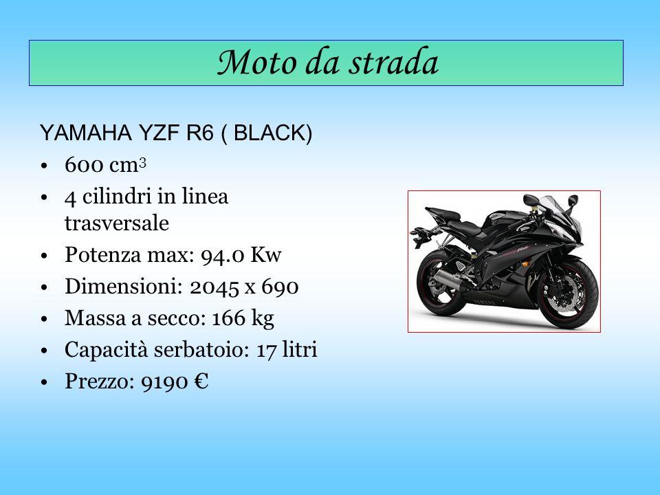 YAMAHA YZF R6 ( BLACK) 600 cm 3 4 cilindri in linea trasversale Potenza max: 94.0 Kw Dimensioni: 2045 x 690 Massa a secco: 166 kg Capacità serbatoio: