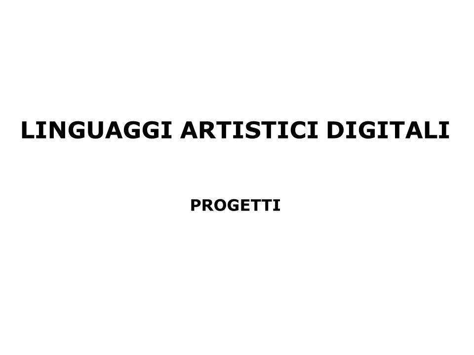 LINGUAGGI ARTISTICI DIGITALI PROGETTI