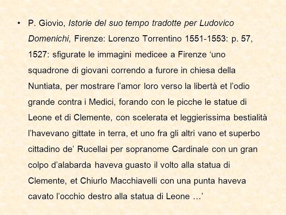 P. Giovio, Istorie del suo tempo tradotte per Ludovico Domenichi, Firenze: Lorenzo Torrentino 1551-1553: p. 57, 1527: sfigurate le immagini medicee a