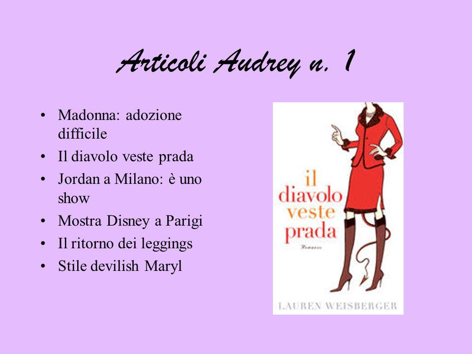 Articoli Audrey n. 1 Madonna: adozione difficile Il diavolo veste prada Jordan a Milano: è uno show Mostra Disney a Parigi Il ritorno dei leggings Sti