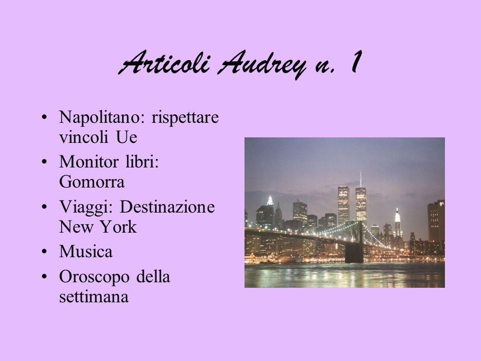 Articoli Audrey n. 1 Napolitano: rispettare vincoli Ue Monitor libri: Gomorra Viaggi: Destinazione New York Musica Oroscopo della settimana