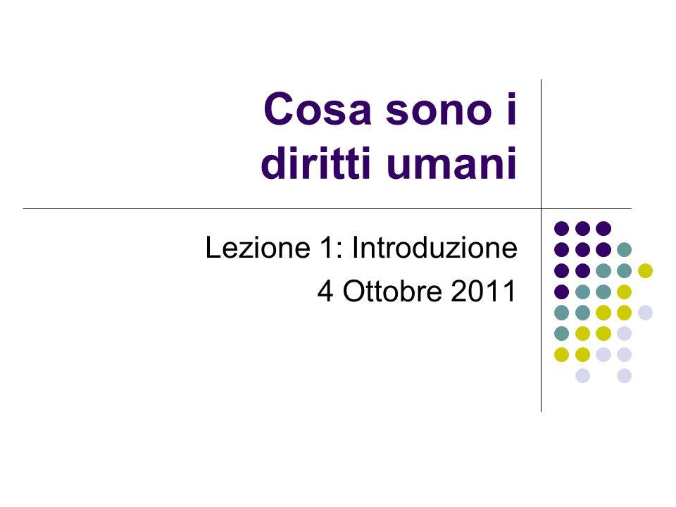 Cosa sono i diritti umani Lezione 1: Introduzione 4 Ottobre 2011