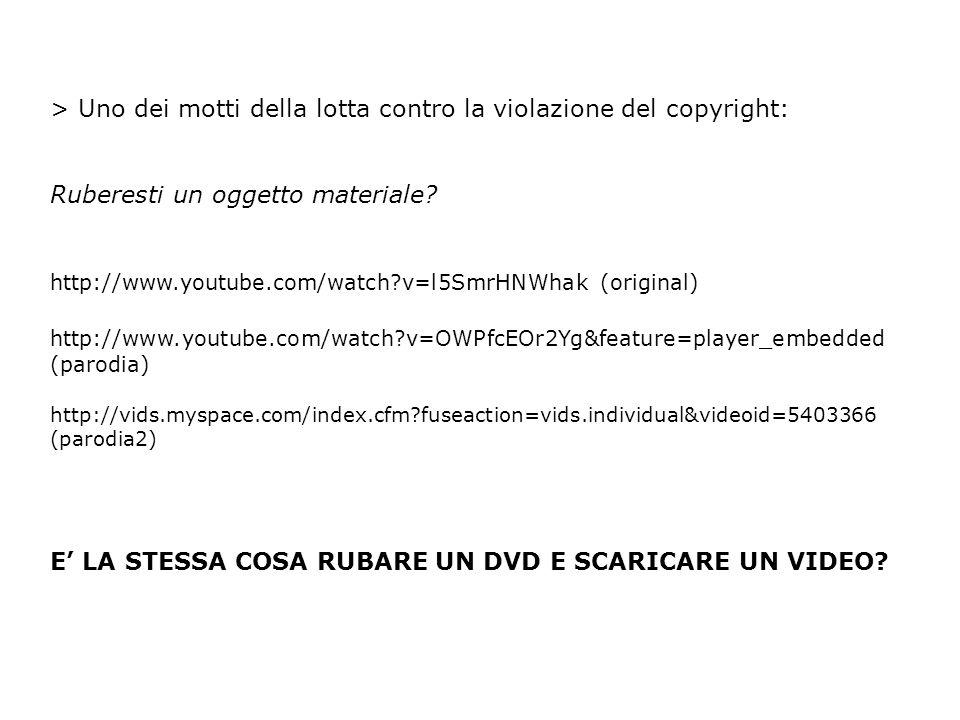 > Uno dei motti della lotta contro la violazione del copyright: Ruberesti un oggetto materiale? http://www.youtube.com/watch?v=l5SmrHNWhak (original)