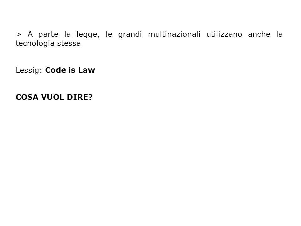 > A parte la legge, le grandi multinazionali utilizzano anche la tecnologia stessa Lessig: Code is Law COSA VUOL DIRE?