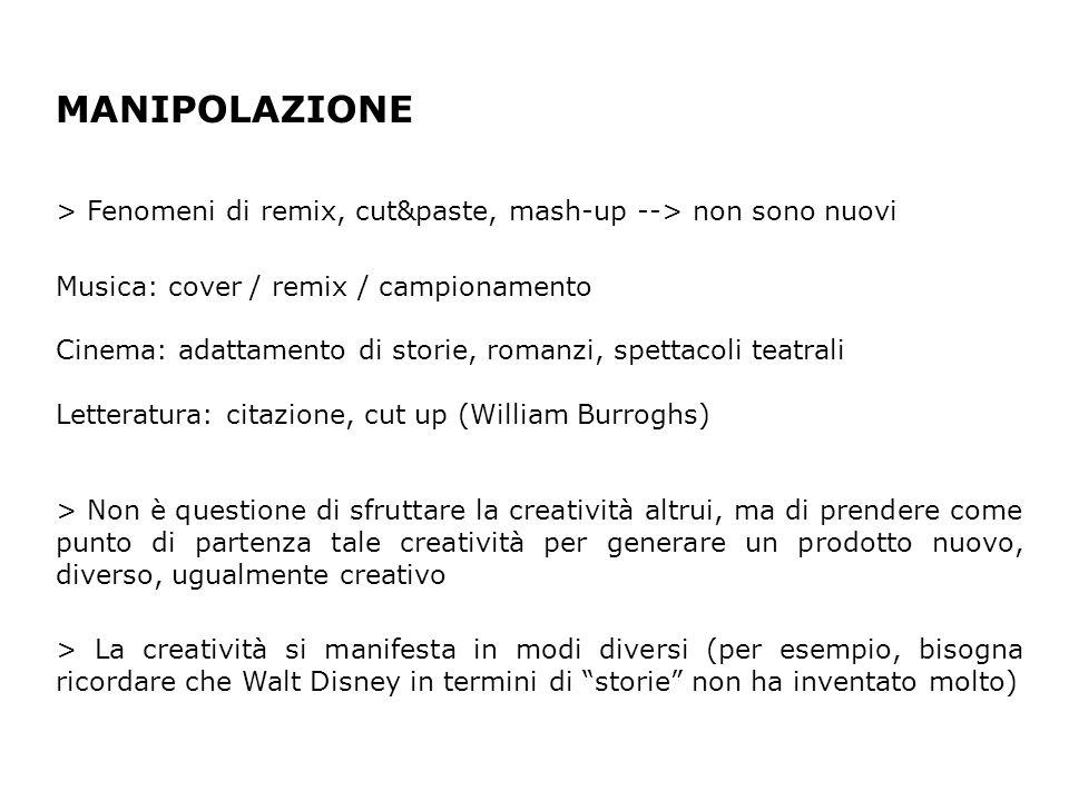 MANIPOLAZIONE > Fenomeni di remix, cut&paste, mash-up --> non sono nuovi Musica: cover / remix / campionamento Cinema: adattamento di storie, romanzi,