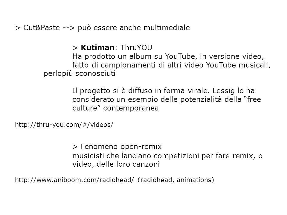 > Cut&Paste --> può essere anche multimediale > Kutiman: ThruYOU Ha prodotto un album su YouTube, in versione video, fatto di campionamenti di altri video YouTube musicali, perlopiù sconosciuti Il progetto si è diffuso in forma virale.