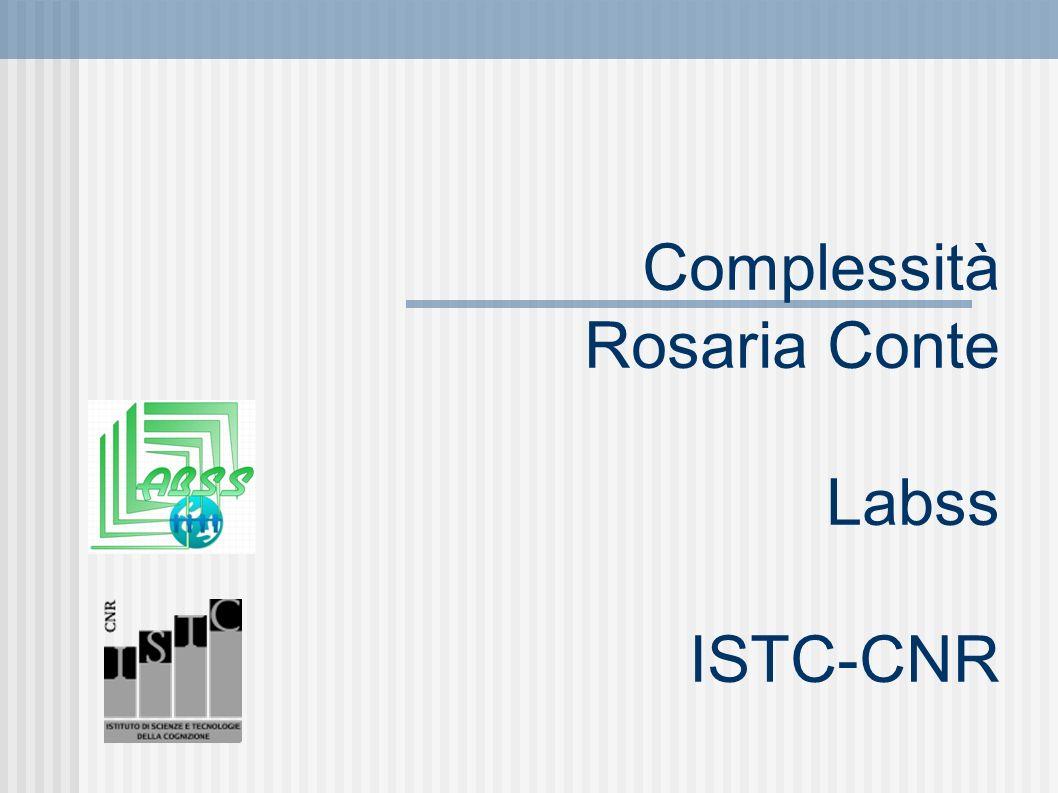 Complessità Rosaria Conte Labss ISTC-CNR