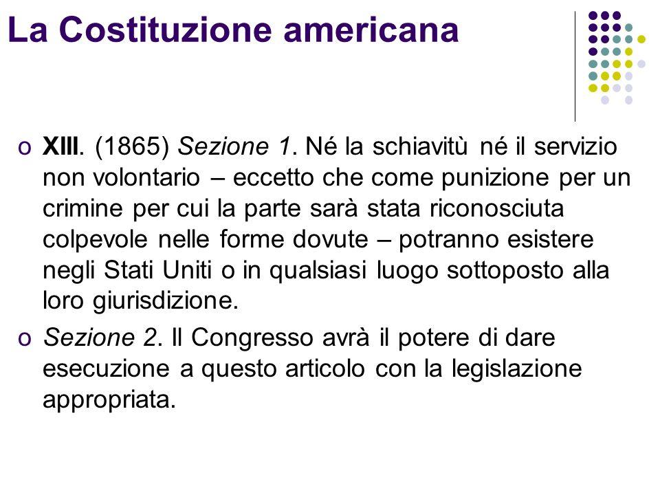 oXIII. (1865) Sezione 1. Né la schiavitù né il servizio non volontario – eccetto che come punizione per un crimine per cui la parte sarà stata riconos
