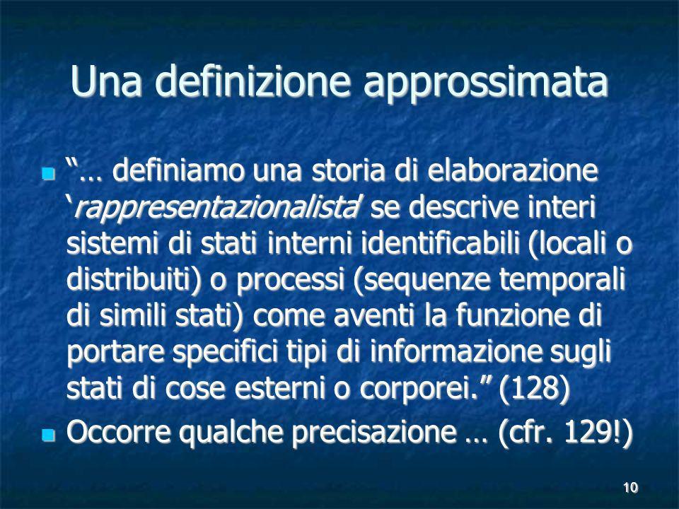 10 Una definizione approssimata … definiamo una storia di elaborazionerappresentazionalista se descrive interi sistemi di stati interni identificabili