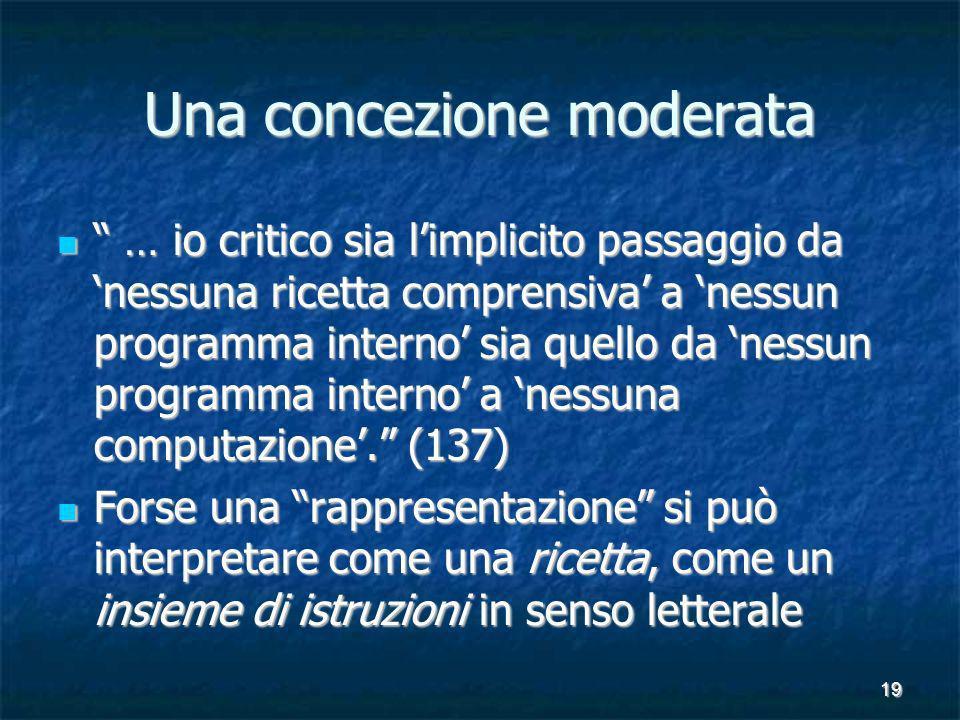 19 Una concezione moderata … io critico sia limplicito passaggio da nessuna ricetta comprensiva a nessun programma interno sia quello da nessun programma interno a nessuna computazione.