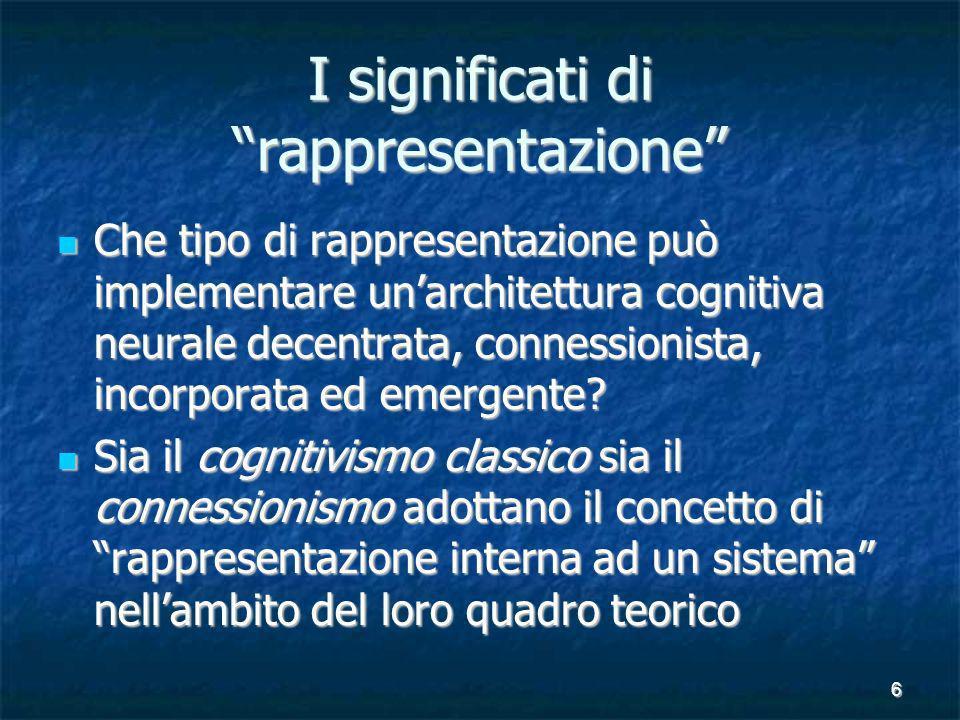 6 I significati di rappresentazione Che tipo di rappresentazione può implementare unarchitettura cognitiva neurale decentrata, connessionista, incorpo