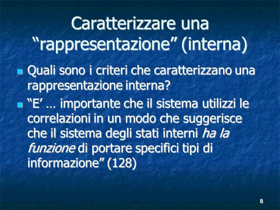 8 Caratterizzare una rappresentazione (interna) Quali sono i criteri che caratterizzano una rappresentazione interna? Quali sono i criteri che caratte