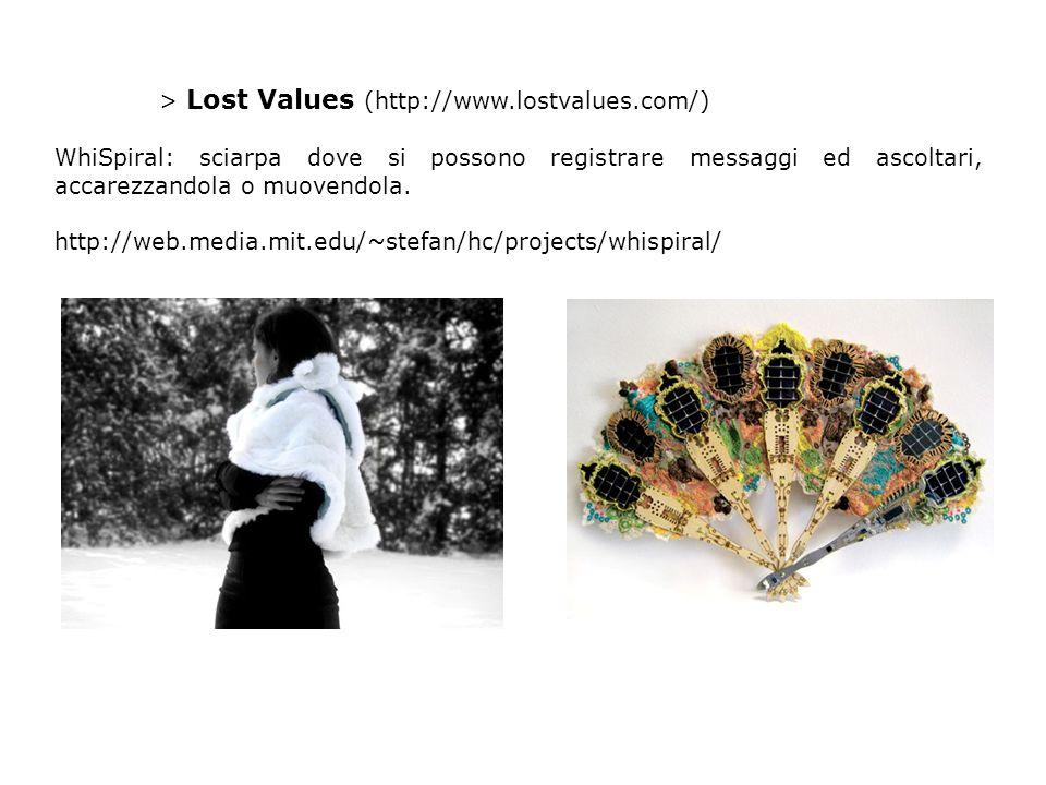 > Lost Values (http://www.lostvalues.com/) WhiSpiral: sciarpa dove si possono registrare messaggi ed ascoltari, accarezzandola o muovendola.