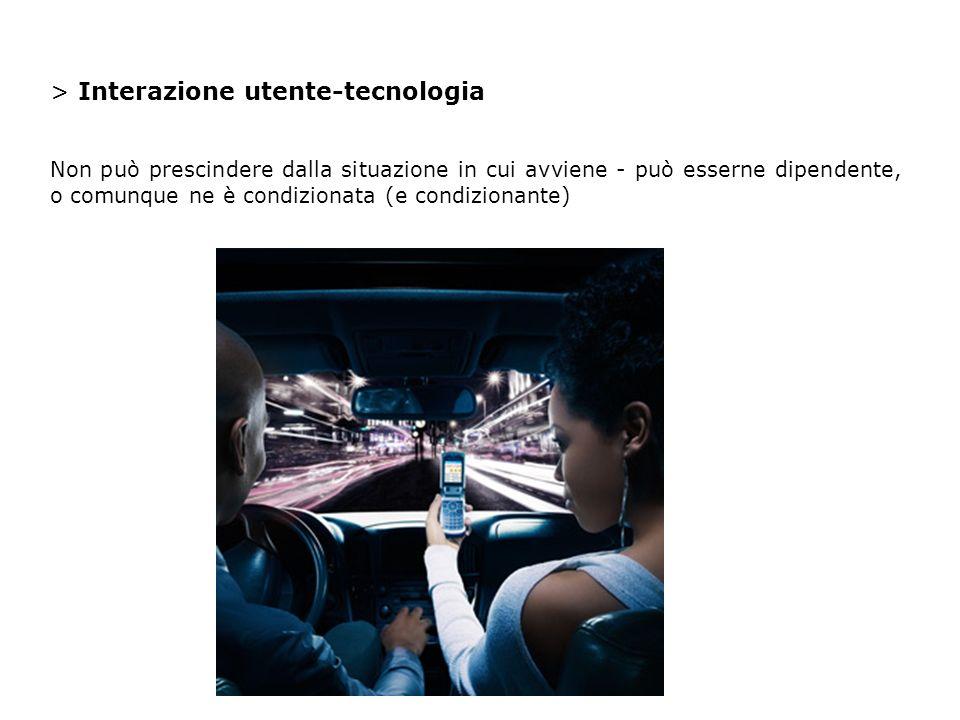 > Interazione utente-tecnologia Non può prescindere dalla situazione in cui avviene - può esserne dipendente, o comunque ne è condizionata (e condizionante)