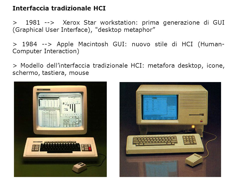 Interfaccia tradizionale HCI > 1981 --> Xerox Star workstation: prima generazione di GUI (Graphical User Interface),