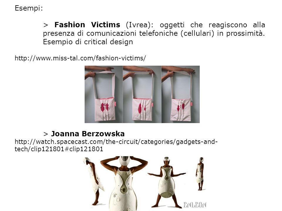 Esempi: > Fashion Victims (Ivrea): oggetti che reagiscono alla presenza di comunicazioni telefoniche (cellulari) in prossimità.