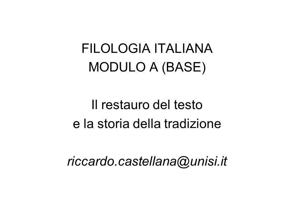 FILOLOGIA ITALIANA MODULO A (BASE) Il restauro del testo e la storia della tradizione riccardo.castellana@unisi.it