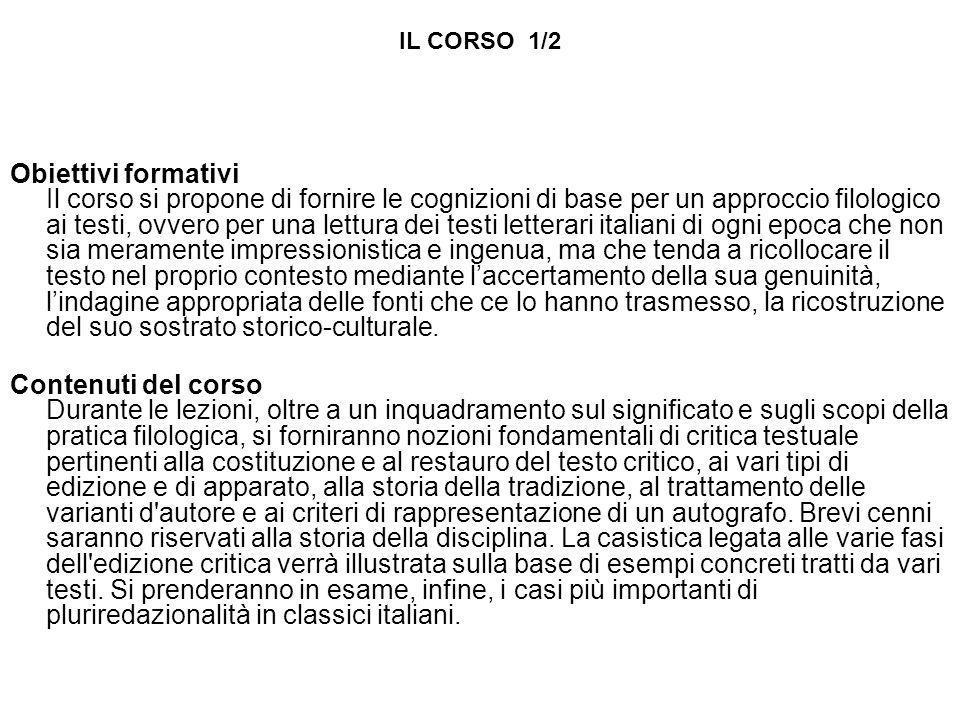 IL CORSO 1/2 Obiettivi formativi Il corso si propone di fornire le cognizioni di base per un approccio filologico ai testi, ovvero per una lettura dei