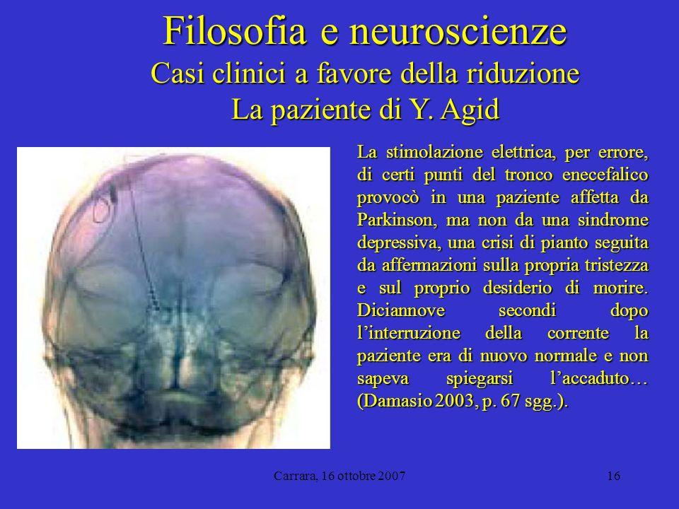 Carrara, 16 ottobre 200716 Filosofia e neuroscienze Casi clinici a favore della riduzione La paziente di Y.