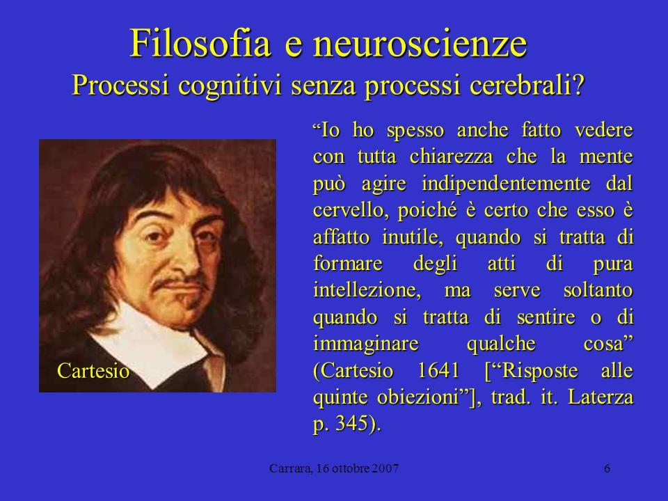 Carrara, 16 ottobre 20076 Filosofia e neuroscienze Processi cognitivi senza processi cerebrali.