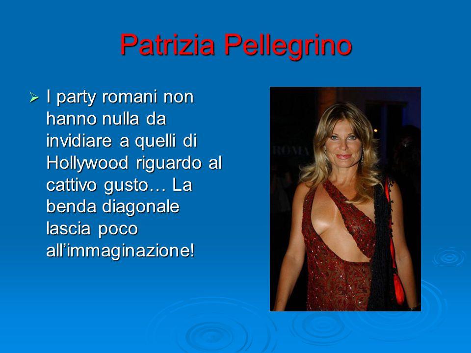Patrizia Pellegrino I party romani non hanno nulla da invidiare a quelli di Hollywood riguardo al cattivo gusto… La benda diagonale lascia poco allimm