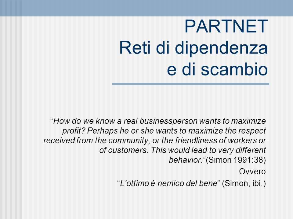 PARTNET Reti di dipendenza e di scambio How do we know a real businessperson wants to maximize profit.