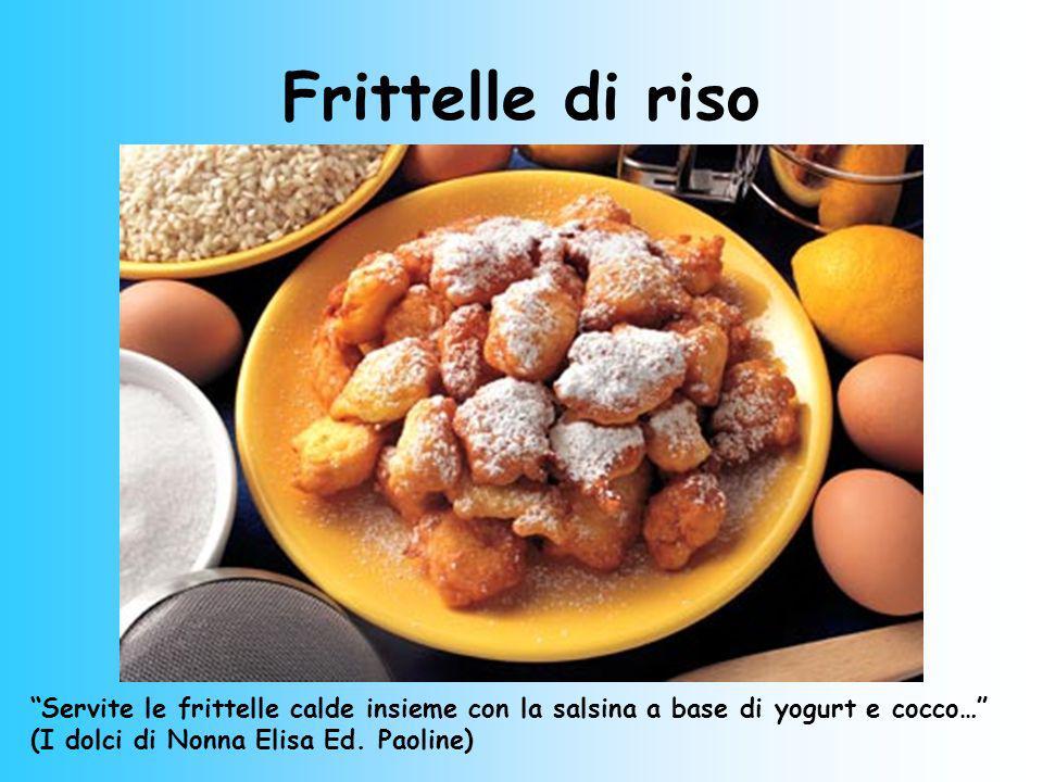 Frittelle di riso Servite le frittelle calde insieme con la salsina a base di yogurt e cocco… (I dolci di Nonna Elisa Ed. Paoline)