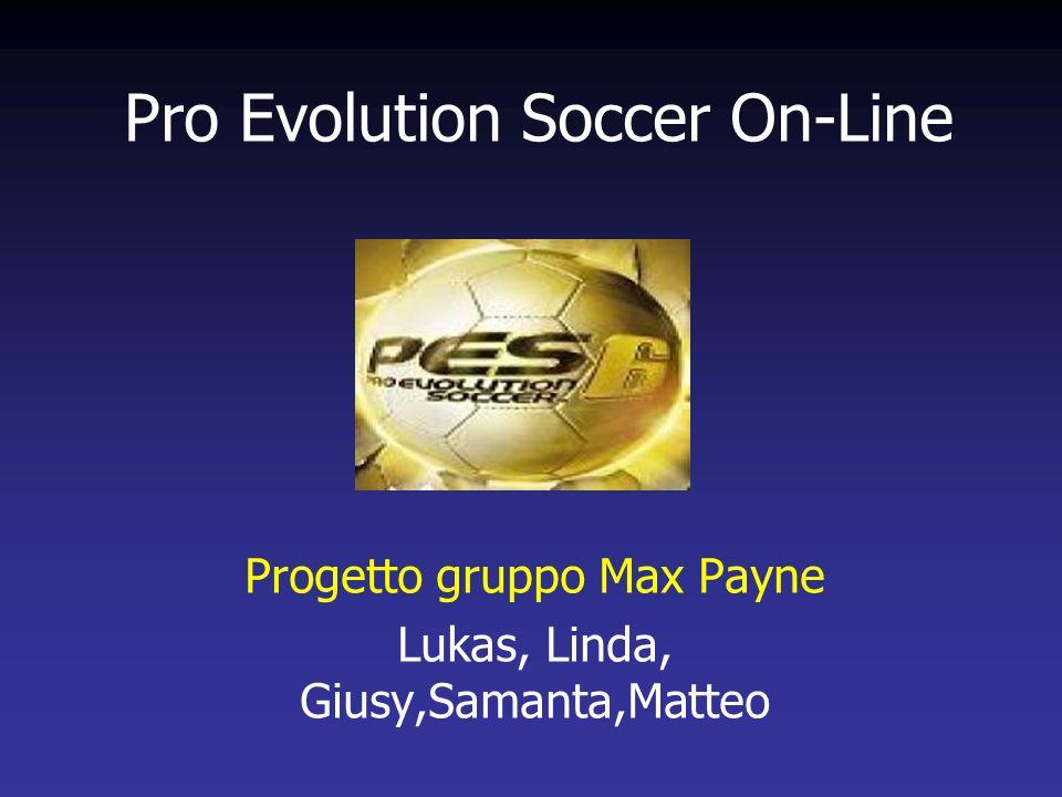 Pro Evolution Soccer On-Line Progetto gruppo Max Payne Lukas, Linda, Giusy,Samanta,Matteo