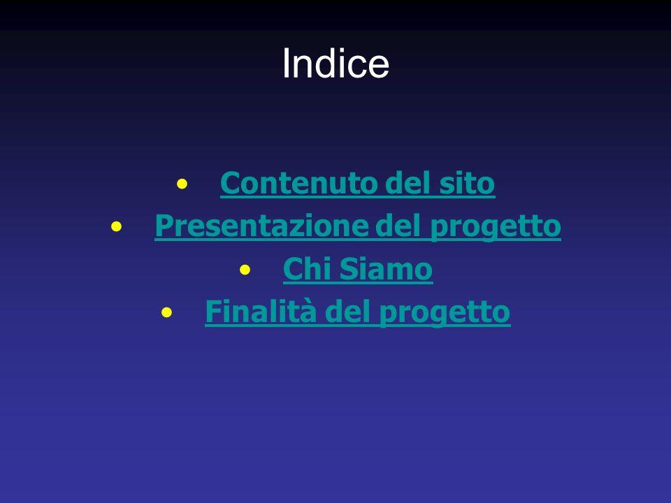Indice Contenuto del sito Presentazione del progetto Chi Siamo Finalità del progetto