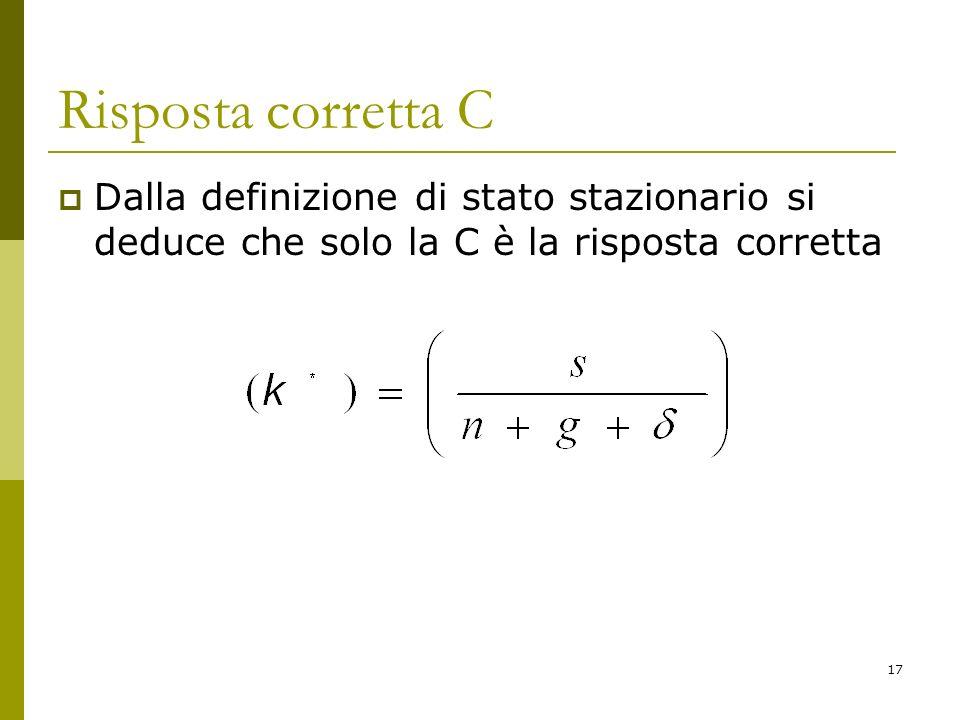 17 Risposta corretta C Dalla definizione di stato stazionario si deduce che solo la C è la risposta corretta