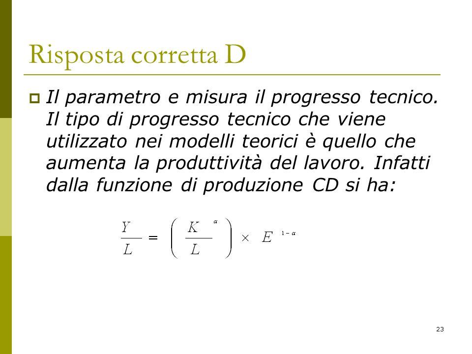 23 Risposta corretta D Il parametro e misura il progresso tecnico. Il tipo di progresso tecnico che viene utilizzato nei modelli teorici è quello che