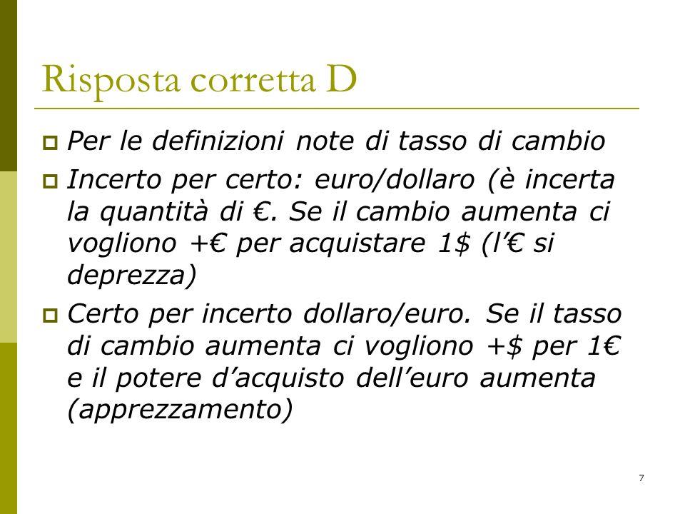 7 Risposta corretta D Per le definizioni note di tasso di cambio Incerto per certo: euro/dollaro (è incerta la quantità di. Se il cambio aumenta ci vo