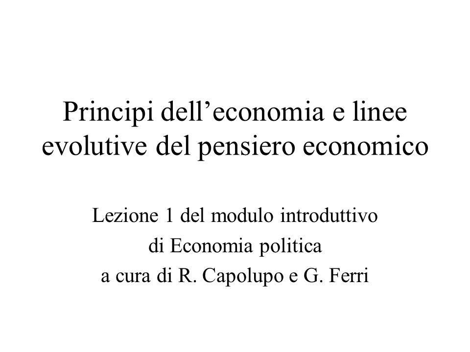 Principi delleconomia e linee evolutive del pensiero economico Lezione 1 del modulo introduttivo di Economia politica a cura di R. Capolupo e G. Ferri