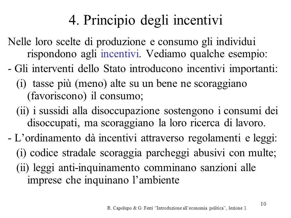 10 4. Principio degli incentivi Nelle loro scelte di produzione e consumo gli individui rispondono agli incentivi. Vediamo qualche esempio: - Gli inte