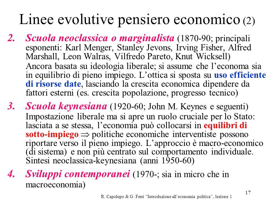 17 Linee evolutive pensiero economico (2) 2. Scuola neoclassica o marginalista (1870-90; principali esponenti: Karl Menger, Stanley Jevons, Irving Fis