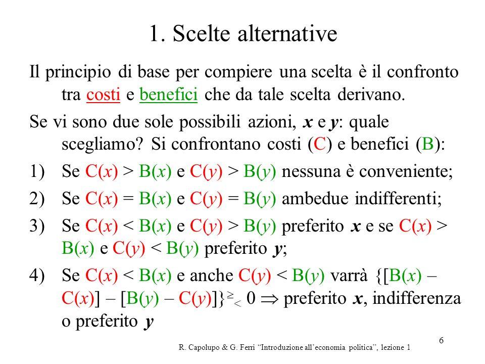 6 1. Scelte alternative Il principio di base per compiere una scelta è il confronto tra costi e benefici che da tale scelta derivano. Se vi sono due s
