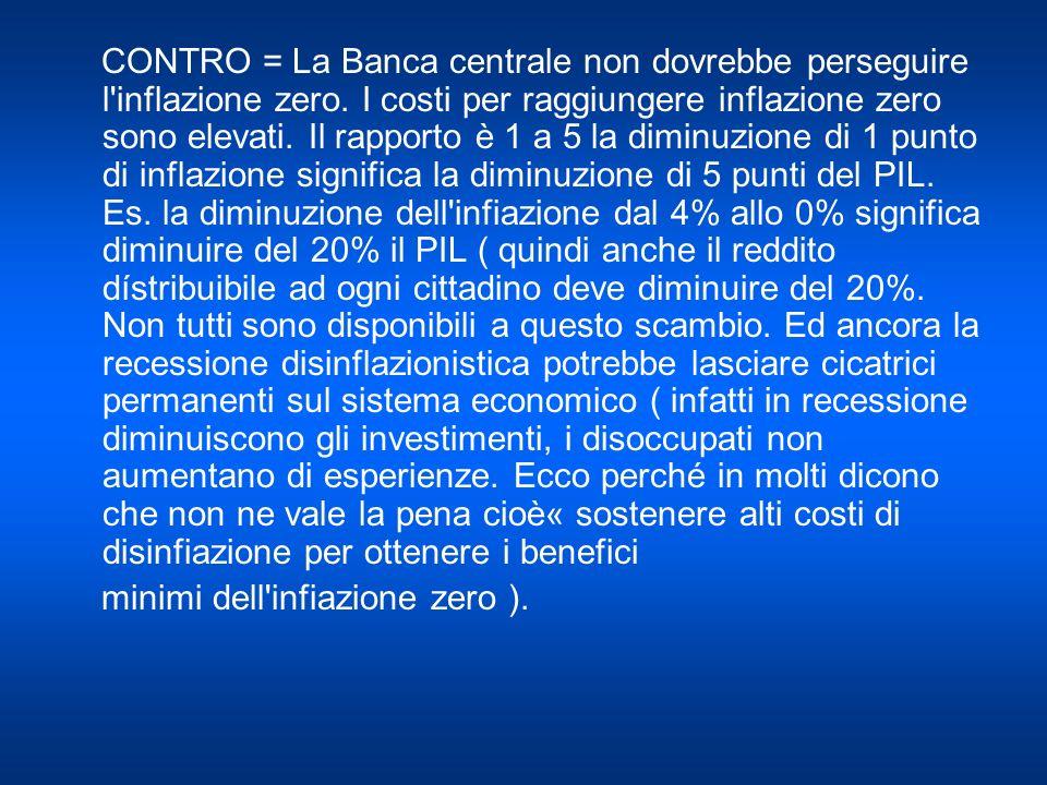 CONTRO = La Banca centrale non dovrebbe perseguire l inflazione zero.