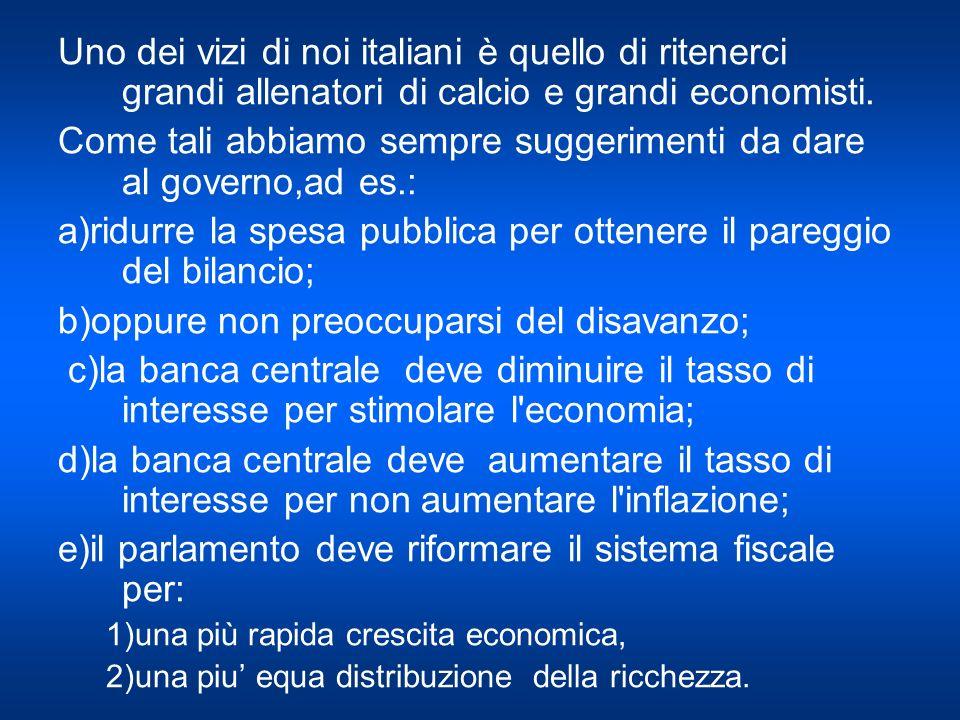 Uno dei vizi di noi italiani è quello di ritenerci grandi allenatori di calcio e grandi economisti.