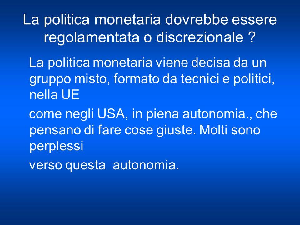 La politica monetaria dovrebbe essere regolamentata o discrezionale .