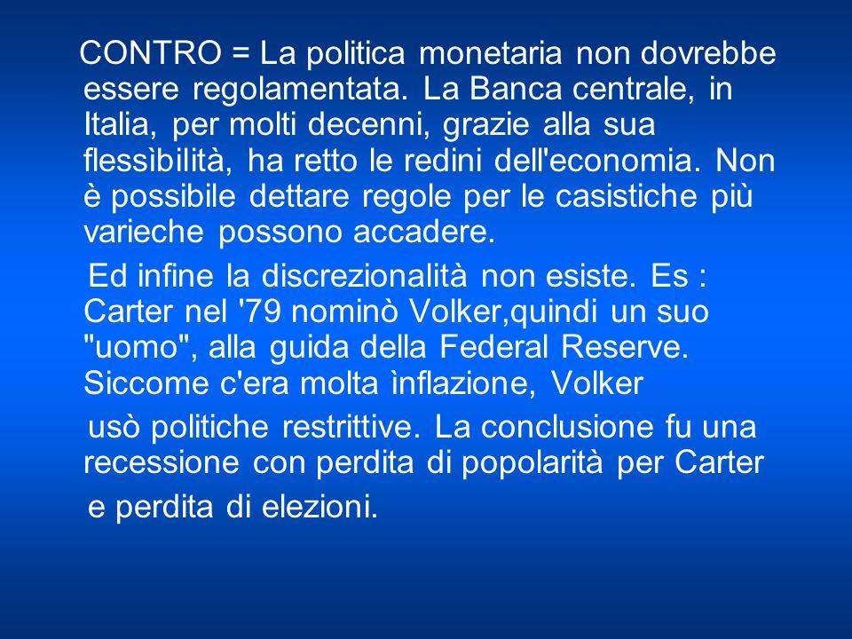 CONTRO = La politica monetaria non dovrebbe essere regolamentata.