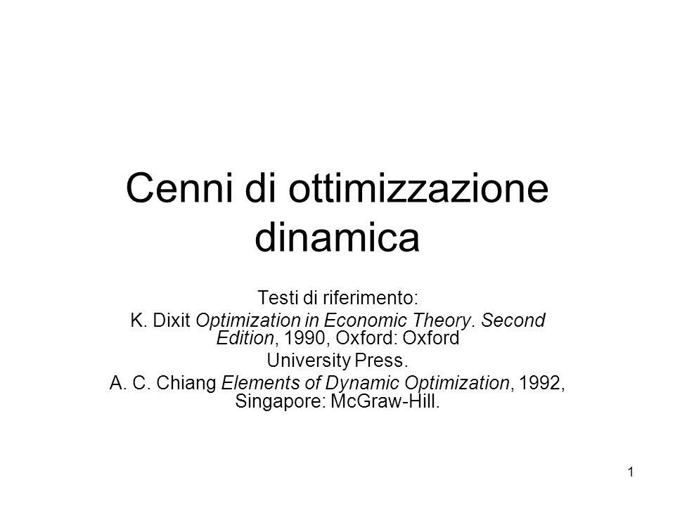 1 Cenni di ottimizzazione dinamica Testi di riferimento: K. Dixit Optimization in Economic Theory. Second Edition, 1990, Oxford: Oxford University Pre