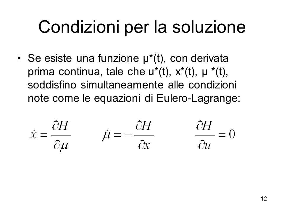 12 Condizioni per la soluzione Se esiste una funzione μ*(t), con derivata prima continua, tale che u*(t), x*(t), μ *(t), soddisfino simultaneamente al